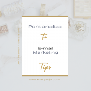 La Personalización de tu E-mail Marketing tiene 9 tips para Artistas, Diseñadores de Moda, Fotografos, Decoradores, Diseñadores de Interiores, Diseñadores de Joyas… que haran no solo aumentar tus ventas sino tambien, hacer crecer tu negocio en general by Mary de Sojo Personal Branding